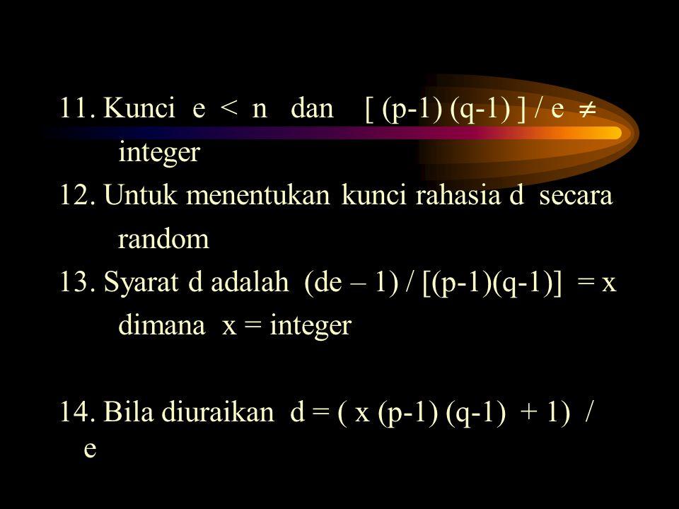 11. Kunci e < n dan [ (p-1) (q-1) ] / e 